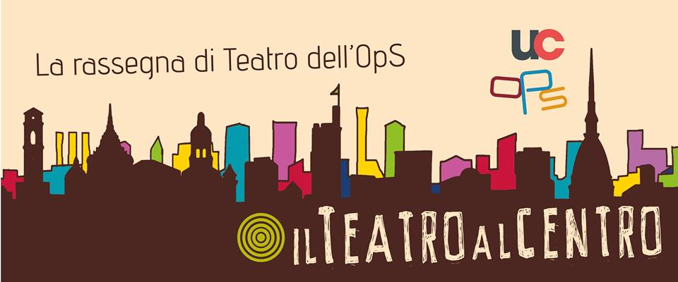 Il Teatro al Centro - Rassegna di teatro dell'OpS