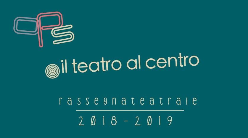 """Rassegna """"Il teatro al centro"""""""